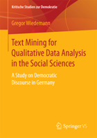 Text Mining for Qualitative Data Analysis in the Social Sciences. A Study on Democratic Discourse in Germany